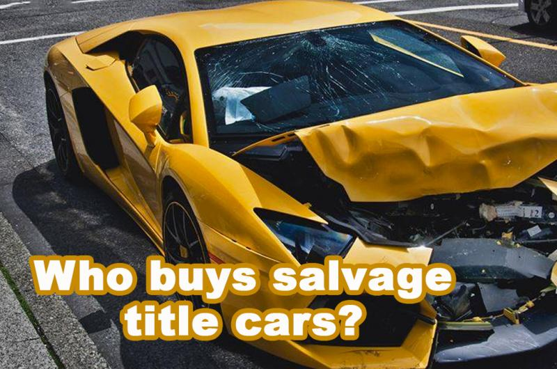 Who buys salvage title cars?