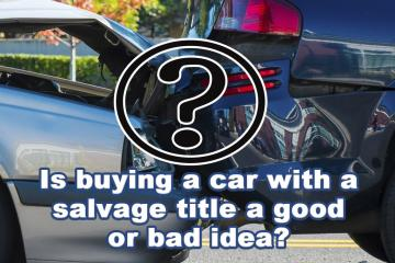 Is buying a car with a salvage title a good or bad idea?