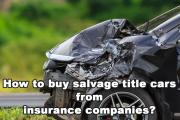 How to buy salvage title cars from insurance companies?