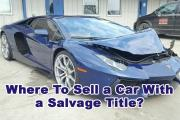 Where To Sell a Car With a Salvage Title?