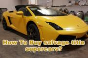 How To Buy salvage title supercars?